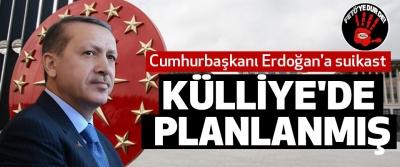 Cumhurbaşkanı Erdoğan'a suikast Külliye'de Planlanmış
