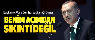 Cumhurbaşkanı Erdoğan; Başkanlık Veya Cumhurbaşkanlığı Olması Benim Açımdan Sıkıntı Değil
