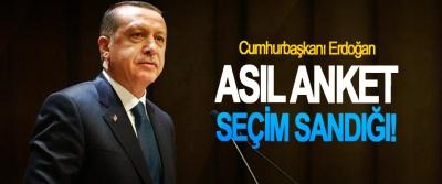 Cumhurbaşkanı Erdoğan: Asıl Anket Seçim Sandığı!
