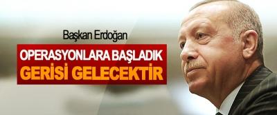 Cumhurbaşkanı Erdoğan: Dün akşam Operasyonlara Başladık Bunun Gerisi Gelecektir