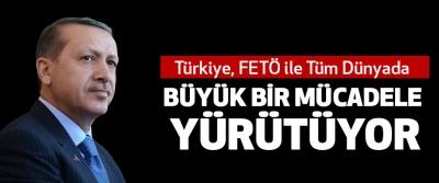 Cumhurbaşkanı Erdoğan: Türkiye, FETÖ ile Tüm Dünyada Büyük Bir Mücadele Yürütüyor