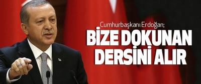 Cumhurbaşkanı Erdoğan: Bize Dokunan Dersini Alır