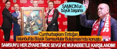 Cumhurbaşkanı Erdoğan, İstanbul'da Büyük Samsunlular Buluşması'nda konuştu