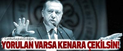 Cumhurbaşkanı Erdoğan: Yorulan Varsa Kenara Çekilsin!