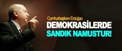 Cumhurbaşkanı Erdoğan: Demokrasilerde sandık namustur!
