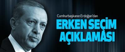 Cumhurbaşkanın Erdoğan'dan Erken Seçim Açıklaması