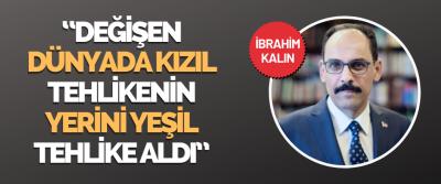 """Cumhurbaşkanlığı Sözcüsü İbrahim Kalın """"Değişen Dünyada Kızıl Tehlikenin Yerini Yeşil Tehlike Aldı"""""""
