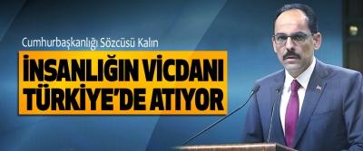 Cumhurbaşkanlığı Sözcüsü Kalın: İnsanlığın Vicdanı Türkiye'de Atıyor