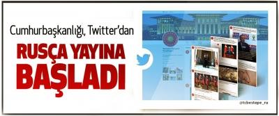 Cumhurbaşkanlığı, Twitter'dan Rusça Yayına Başladı