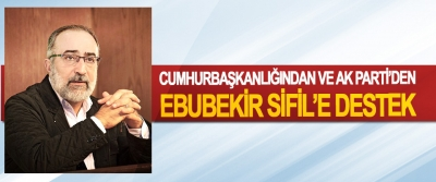 Cumhurbaşkanlığından Ve Ak Parti'den Ebubekir Sifil'e Destek