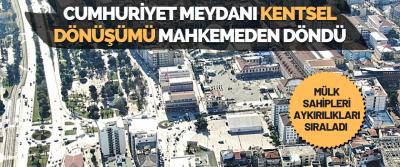 Cumhuriyet Meydanı Kentsel Dönüşümü Mahkemeden Döndü