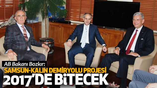 AB Bakanı Bozkır: Samsun-Kalın Demiryolu Projesi 2017'de Bitecek