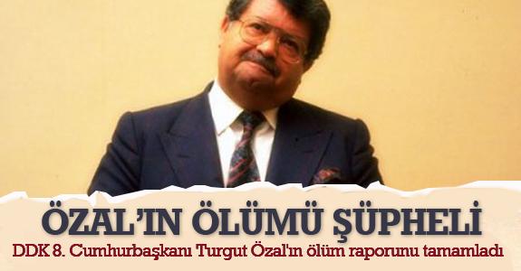 Özal'ın Ölüm Raporu Tamamlandı
