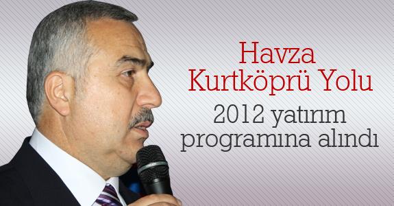 Havza Kurtköprü Yolu 2012 yatırım programına alındı
