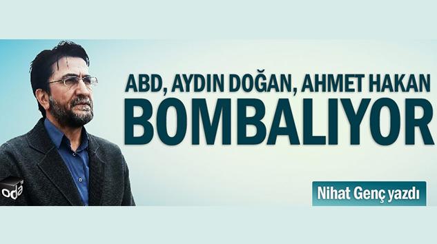 ABD, Aydın Doğan, Ahmet Hakan bombalıyor!