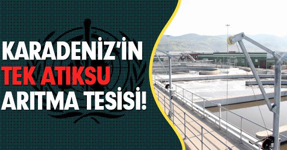 KARADENİZ'İN TEK ATIKSU ARITMA TESİSİ!