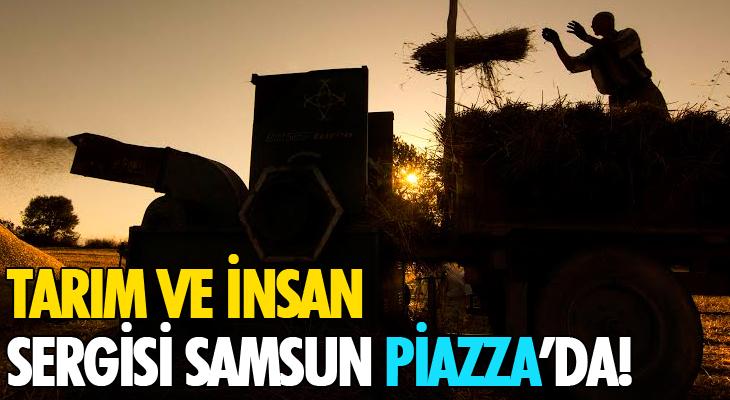 'TARIM VE İNSAN'SERGİSİ SAMSUN PİAZZA'DA!