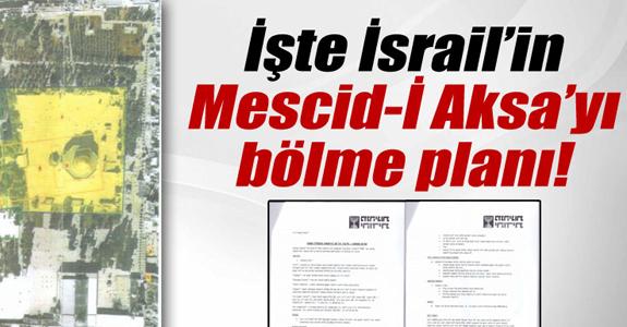 İSRAİL'İN MESCİD-İ AKSA'YI BÖLME PLANI ORTAYA ÇIKTI!