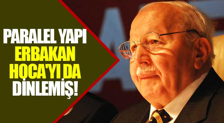 Paralel Yapı Erbakan Hoca'yı Da Dinlemiş!