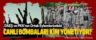 DAEŞ ve PKK'nın Ortak Eylemlerindeki Canlı Bombaları Kim Yönetiyor?