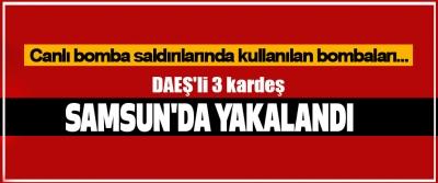DAEŞ'li 3 kardeş Samsun'da yakalandı