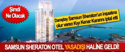 Danıştay Samsun Sheraton'un inşaatına olur veren Kıyı Kenar Kararını iptal etti