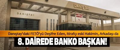 Danıştay'daki FETÖ'yü Deşifre Eden, itirafçı eski Hakimin, Arkadaşı da 8. Dairede banko başkan!