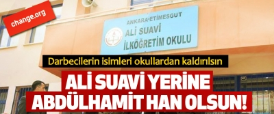 Darbecilerin isimleri okullardan kaldırılsın, Ali Suavi yerine Abdülhamit han olsun!