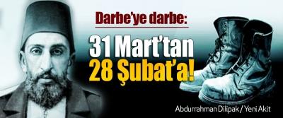 Darbe'ye darbe: 31 Mart'tan 28 Şubat'a!