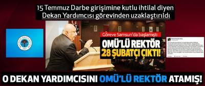 Darbeye Kutlu İhtilal diyen Dekan Yardımcısını OMÜ'lü Rektör Atamış!
