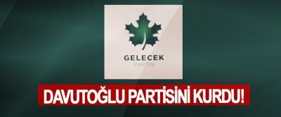 Davutoğlu partisini kurdu!