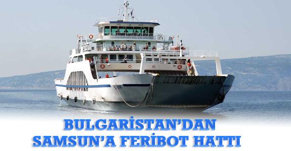 Bulgaristan'dan Samsun'a Feribot Hattı