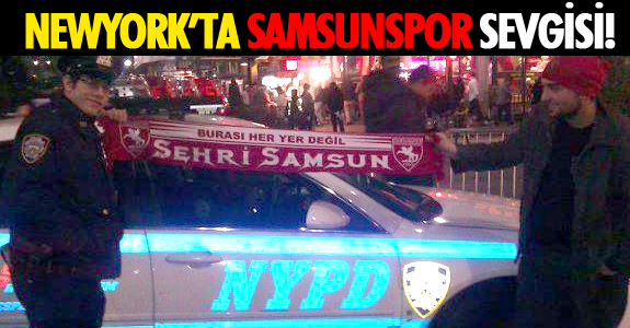 NEWYORK'TA SAMSUNSPOR SEVGİSİ!