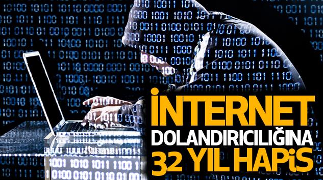 İnternet Dolandırıcılığına 32 Yıl Hapis