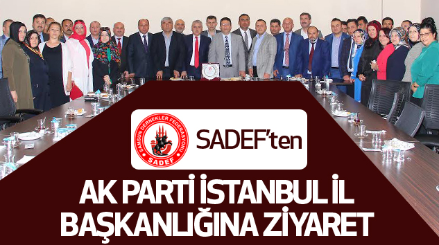 Sadef'ten Ak Parti İstanbul İl Başkanlığına Ziyaret...