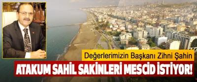 Değerlerimizin Başkanı Zihni Şahin Atakum sahil sakinleri mescid istiyor!