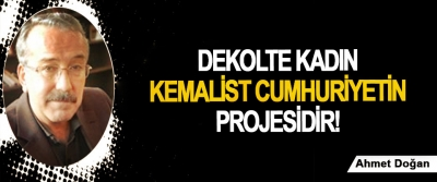 Dekolte kadın Kemalist Cumhuriyetin projesidir!