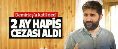 Demirtaş'a katil dedi 2 Ay Hapis Cezası Aldı