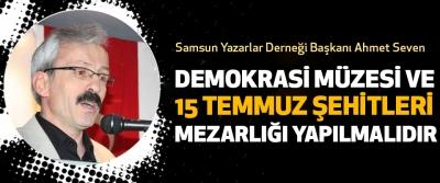 Demokrasi Müzesi Ve 15 Temmuz Şehitleri Mezarlığı Yapılmalıdır