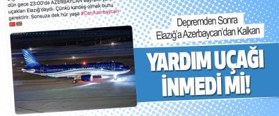 Depremden Sonra Elazığ'a Azerbaycan'dan Kalkan Yardım Uçağı İnmedi Mi!