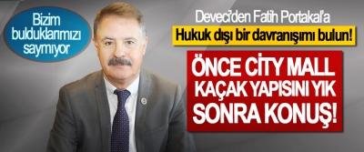 Deveci'den Fatih Portakal'a Hukuk dışı bir davranışımı bulun!