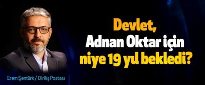 Devlet, Adnan Oktar için niye 19 yıl bekledi?