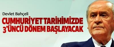 Devlet Bahçeli: Cumhuriyet Tarihimizde 3'üncü Dönem Başlayacak