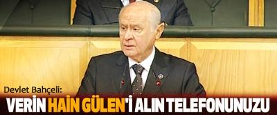 Devlet Bahçeli: Verin Hain Gülen'i Alın Telefonunuzu