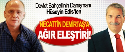 Devlet Bahçeli'nin Danışmanı Hüseyin Edis'ten Necattin Demirtaş'a ağır eleştiri!