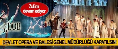 Devlet Opera Ve Balesi Genel Müdürlüğü Kapatılsın!
