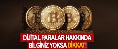 Dijital paralar hakkında bilginiz yoksa dikkat!