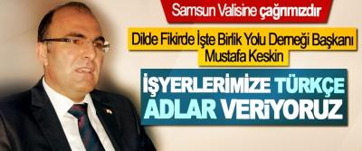 Dilde Fikirde İşte Birlik Yolu Derneği Başkanı Mustafa Keskin: Samsun Valisine çağrımızdır