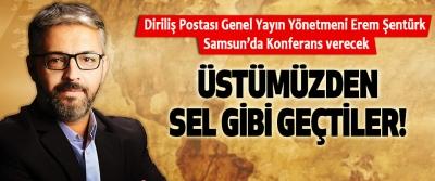 Diriliş Postası Genel Yayın Yönetmeni Erem Şentürk Samsun'da Konferans verecek