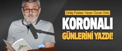 Diriliş Postası Yazarı Özcan Ünlü Koronalı Günlerini Yazdı!